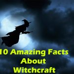 10 Amazing Facts About Witchcraft